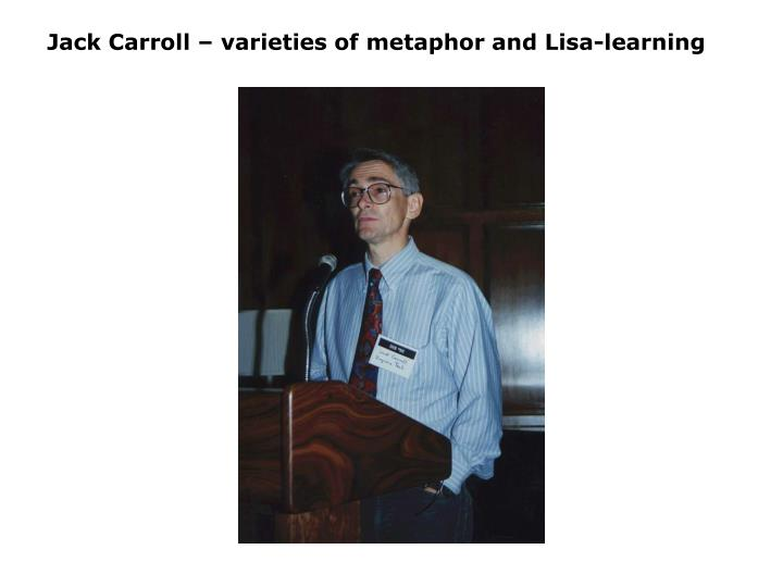 Jack Carroll – varieties of metaphor and Lisa-learning
