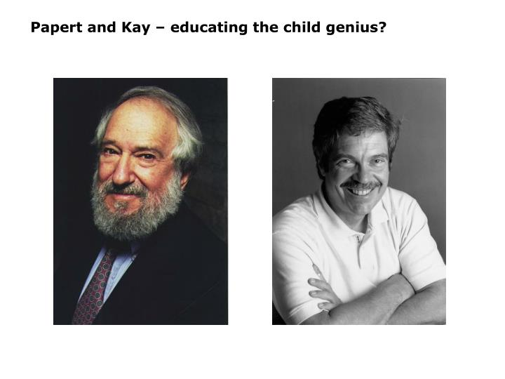 Papert and Kay – educating the child genius?