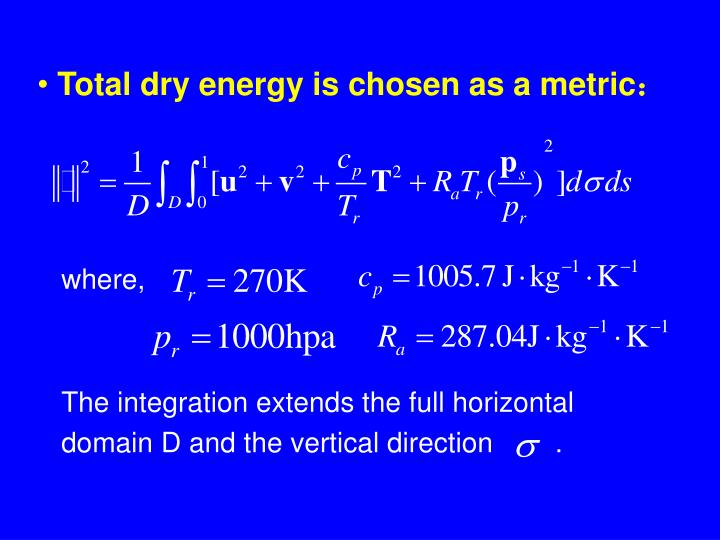 Total dry energy is chosen as a metric