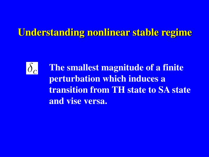 Understanding nonlinear stable regime