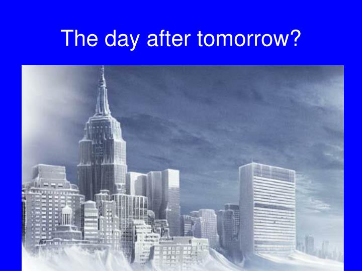 The day after tomorrow?