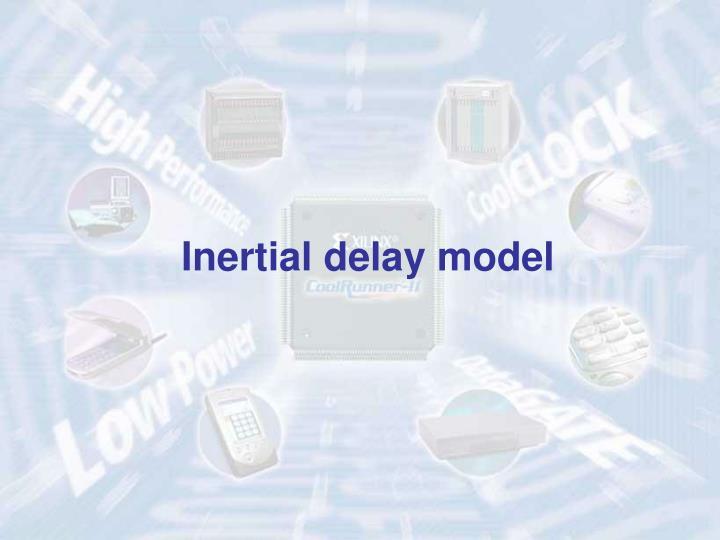 Inertial delay model