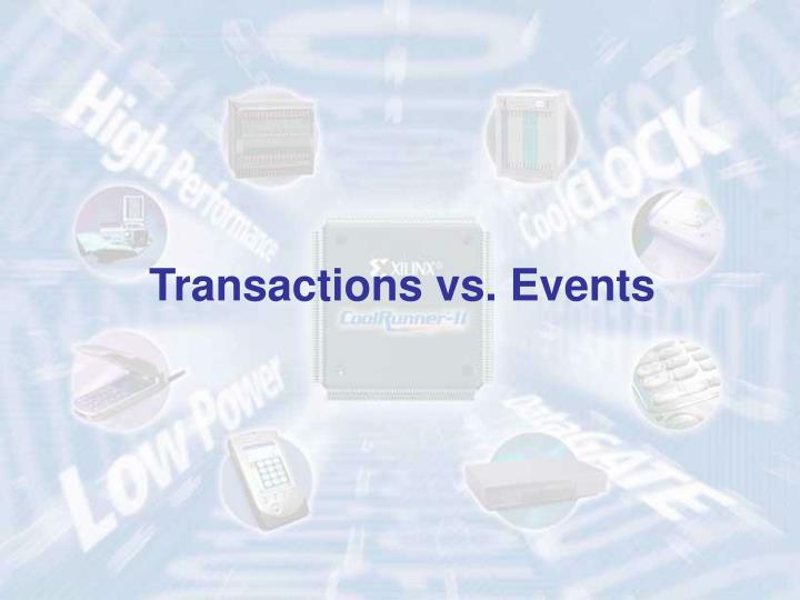 Transactions vs. Events