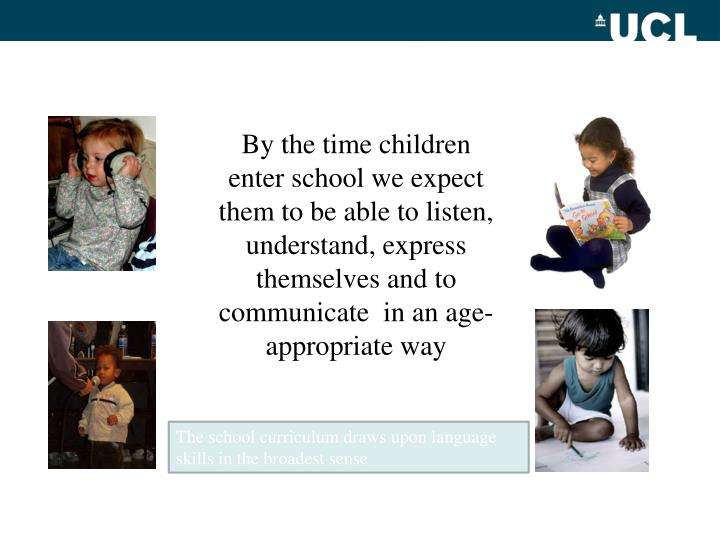 By the time children enter school we expect them to be able to listen, understand, express themselv...