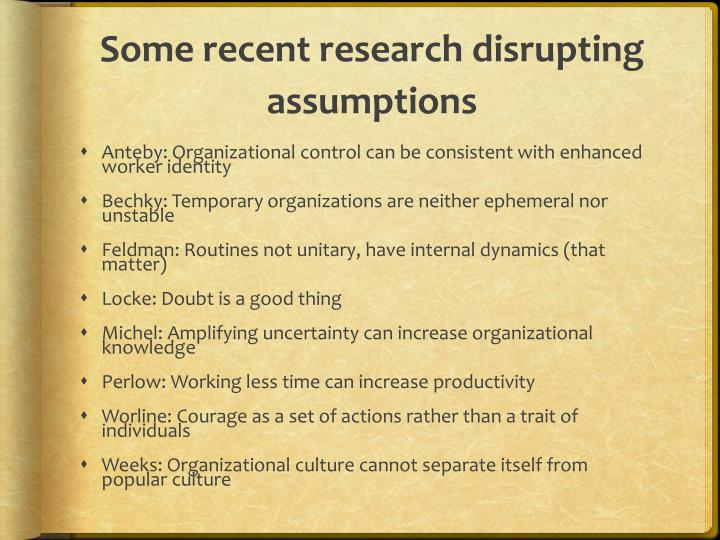 Some recent research disrupting assumptions