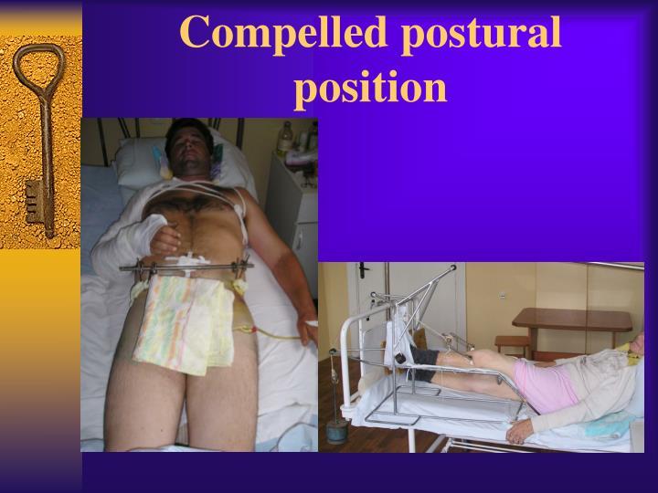 Compelled postural position