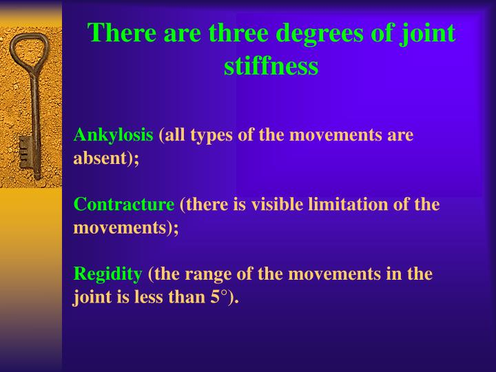 There are three degrees of joint stiffness