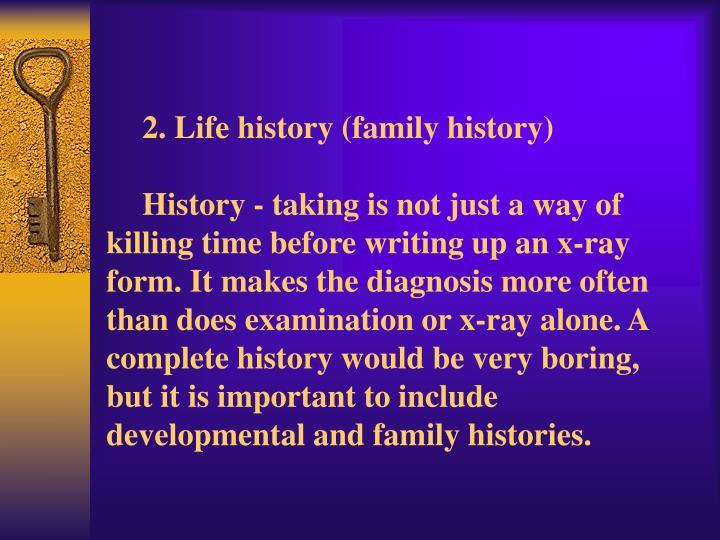 2. Life history (family history)
