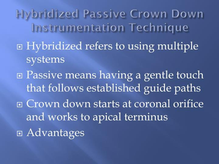 Hybridized Passive Crown Down Instrumentation Technique