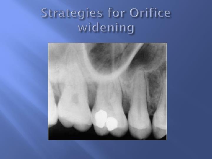 Strategies for Orifice widening