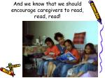 and we know that we should encourage caregivers to read read read