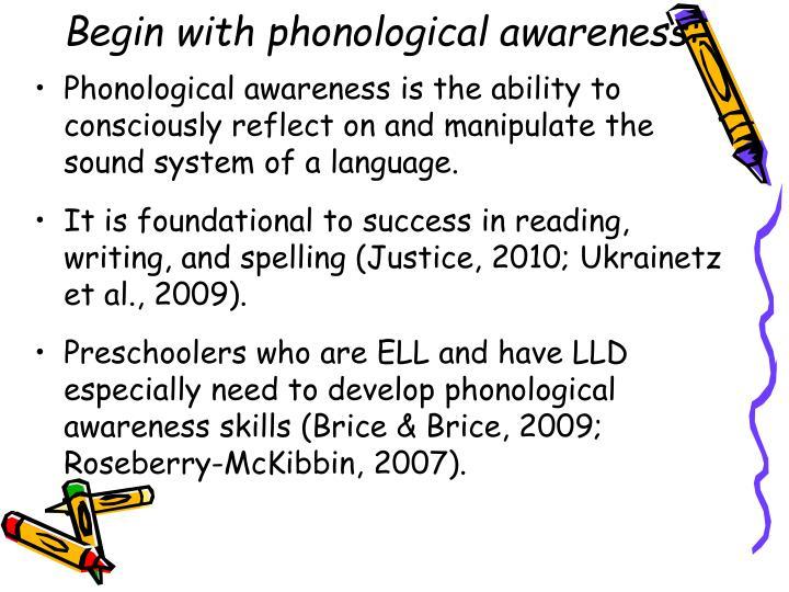 Begin with phonological awareness:
