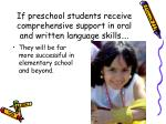 if preschool students receive comprehensive support in oral and written language skills