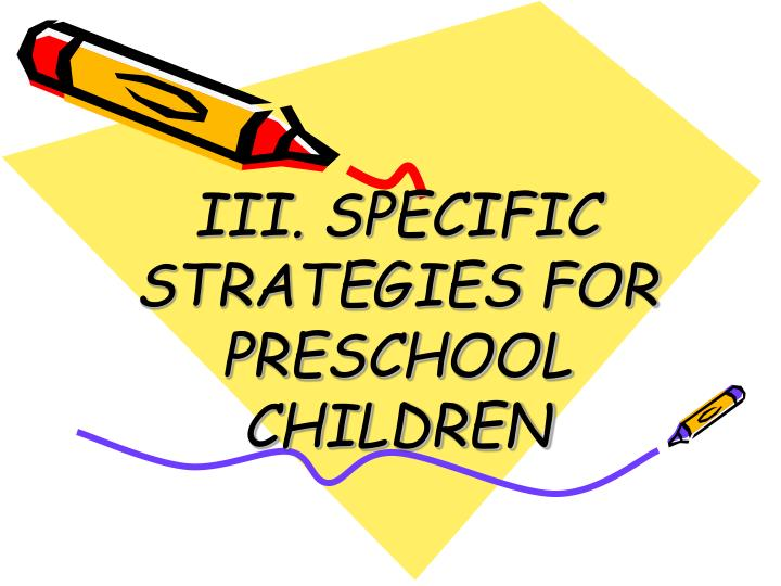 III. SPECIFIC STRATEGIES FOR PRESCHOOL CHILDREN