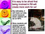 it is easy to be afraid that being involved in rti will create more work for us