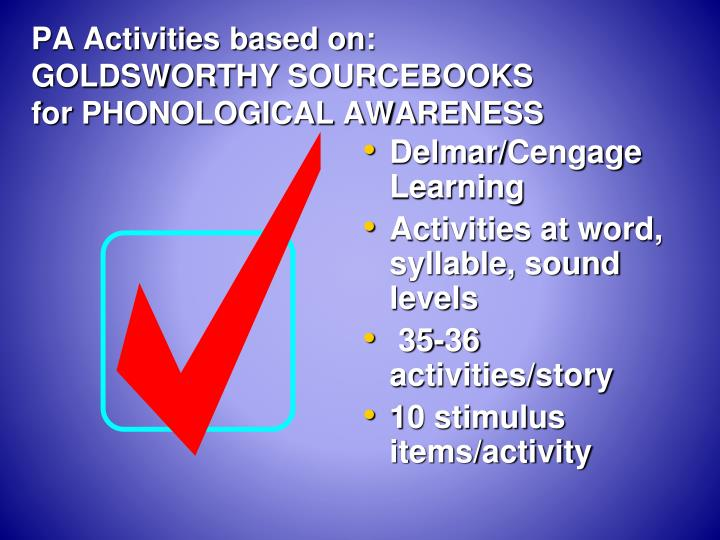 PA Activities based on:  GOLDSWORTHY SOURCEBOOKS for PHONOLOGICAL AWARENESS