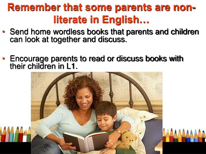 Remember that some parents are non-literate in English…