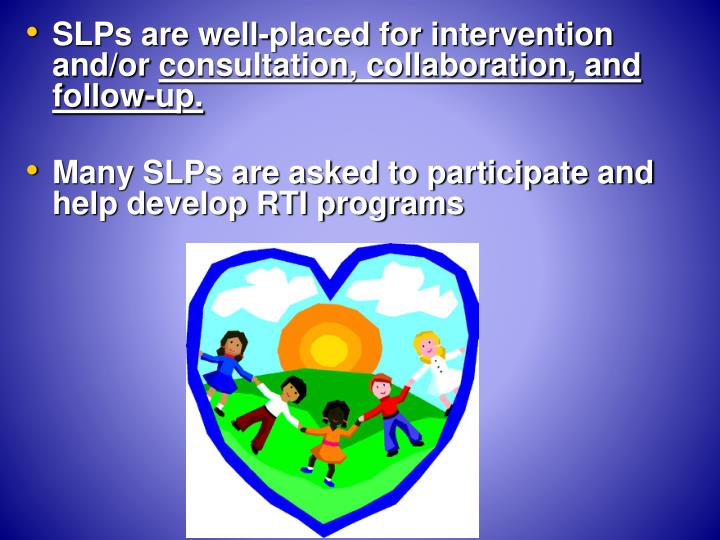 SLPs are well-placed for intervention and/or