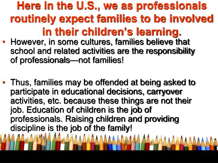 Here in the U.S., we as professionals routinely expect families to be involved in their children's learning.