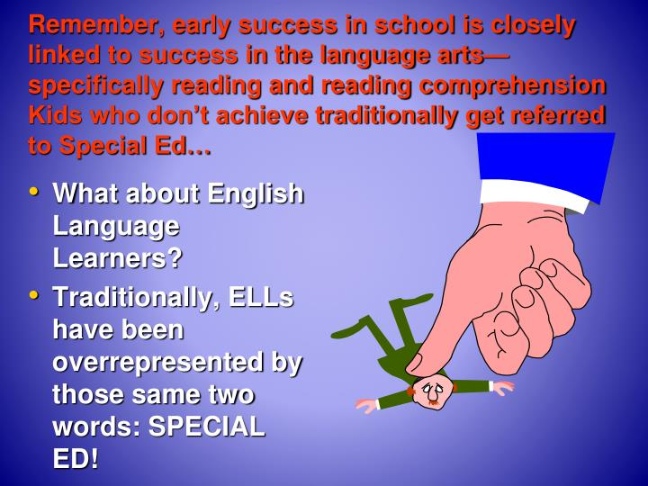 Remember, early success in school is closely linked to success in the language arts—specifically reading and reading comprehension