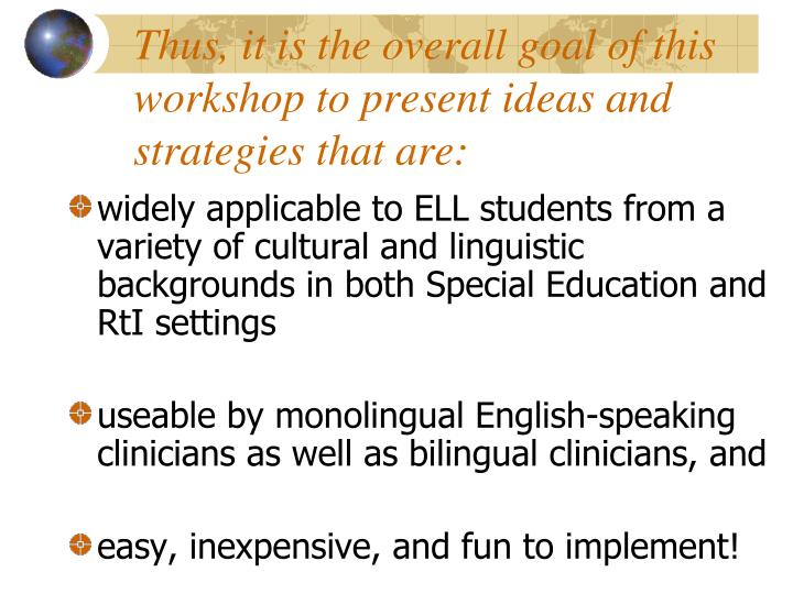 Thus, it is the overall goal of this workshop to present ideas and strategies that are: