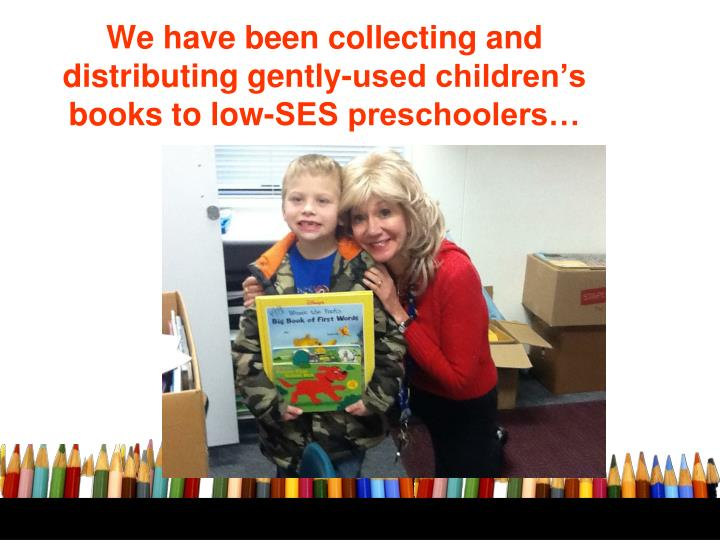 We have been collecting and distributing gently-used children's books to low-SES preschoolers…