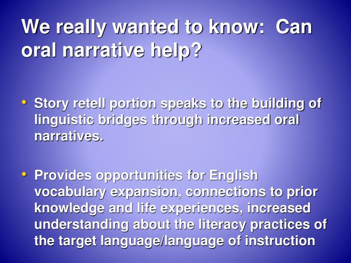 We really wanted to know:  Can oral narrative help?
