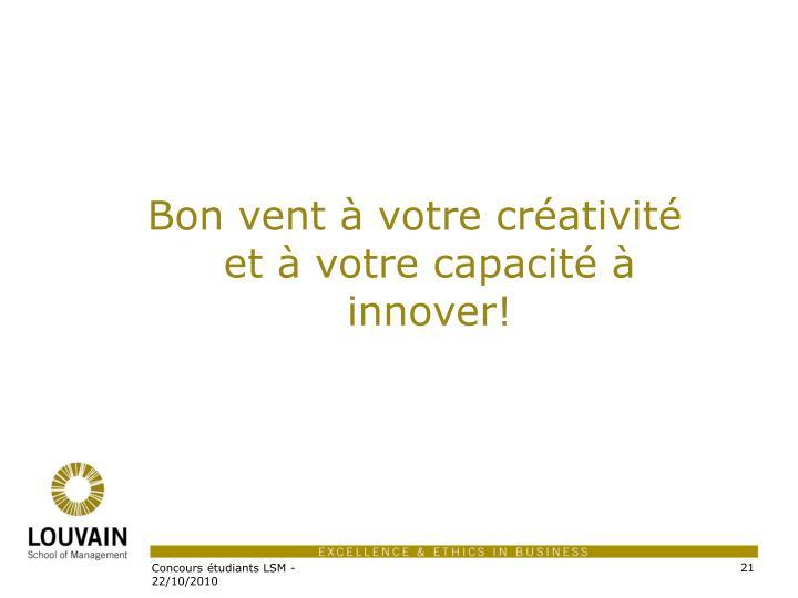 Bon vent à votre créativité et à votre capacité à innover!