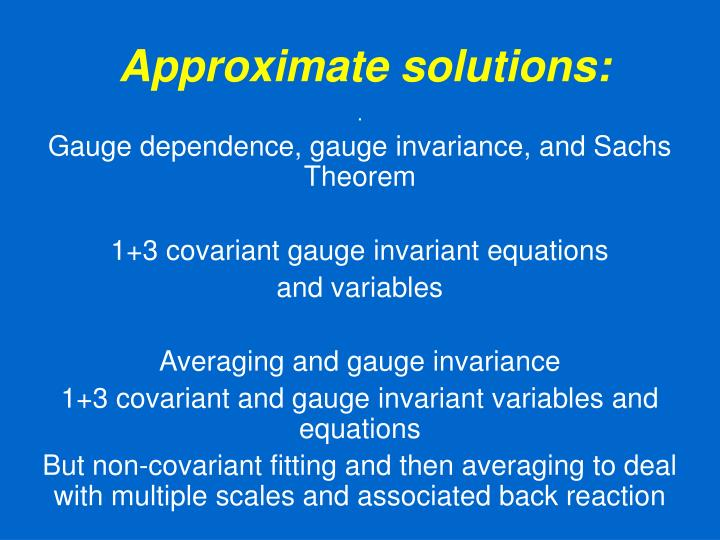 Approximate solutions: