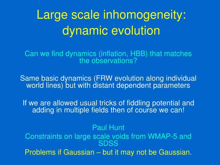 Large scale inhomogeneity: