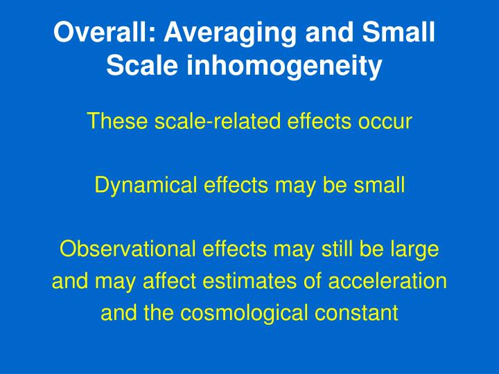 Overall: Averaging and Small Scale inhomogeneity