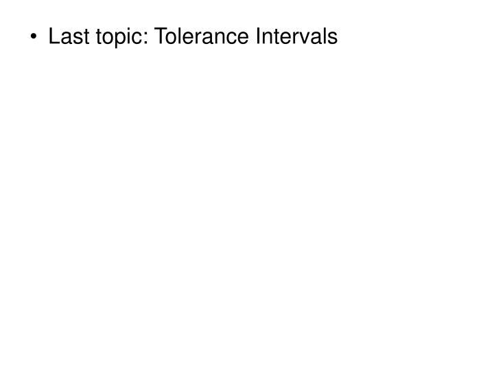 Last topic: Tolerance Intervals