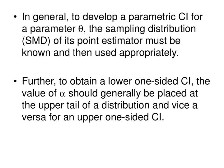 In general, to develop a parametric CI for a parameter