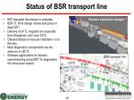 status of bsr transport line