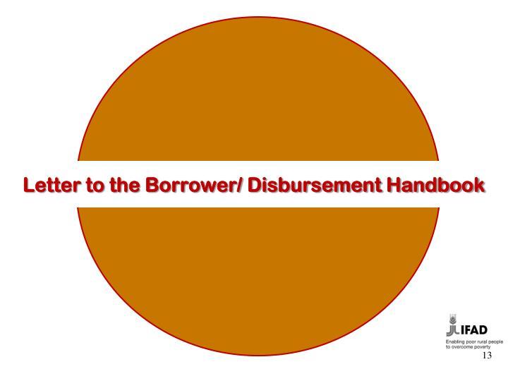 Letter to the Borrower/ Disbursement Handbook