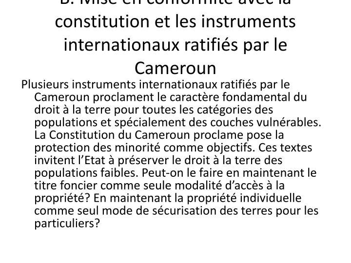 B. Mise en conformité avec la constitution et les instruments internationaux ratifiés par le Cameroun