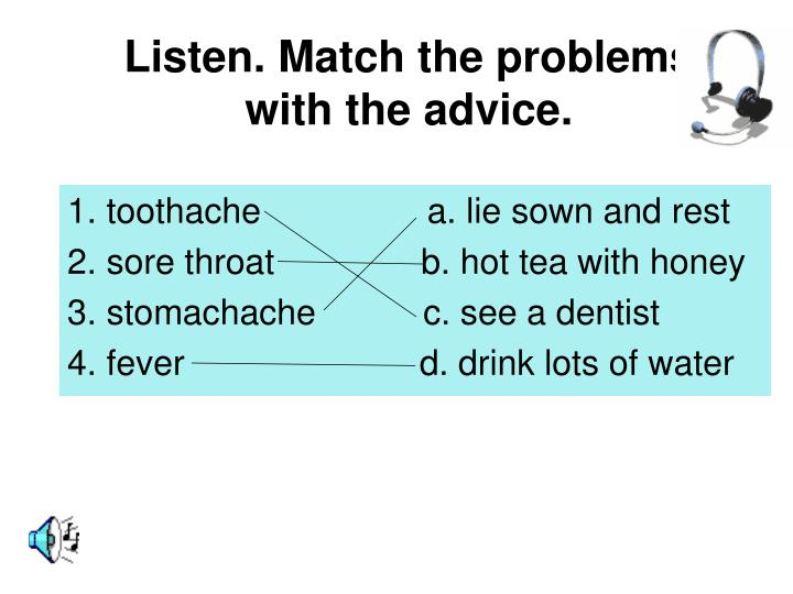Listen. Match the problems with the advice.