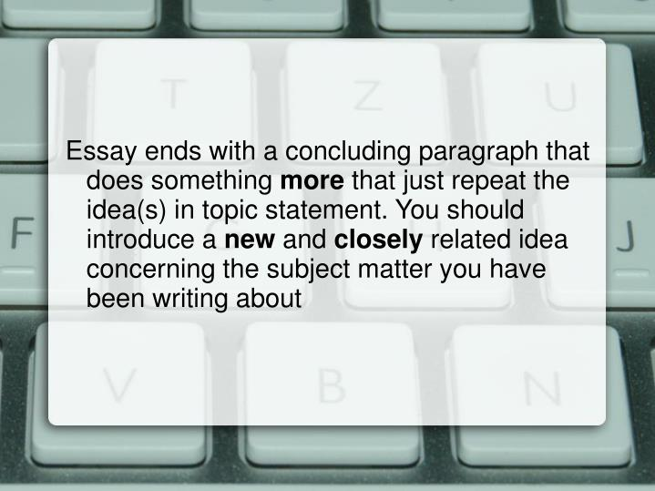 Essay ends with a concluding paragraph that does something