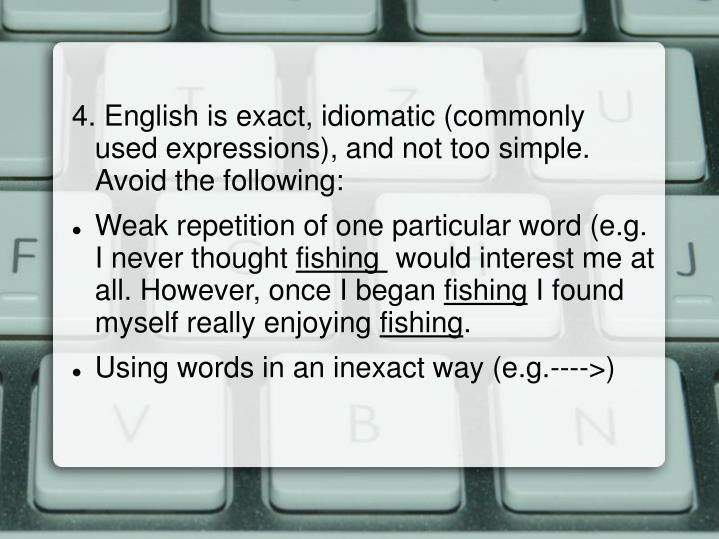 4. English is exact, idiomatic (commonly used expressions), and not too simple. Avoid the following: