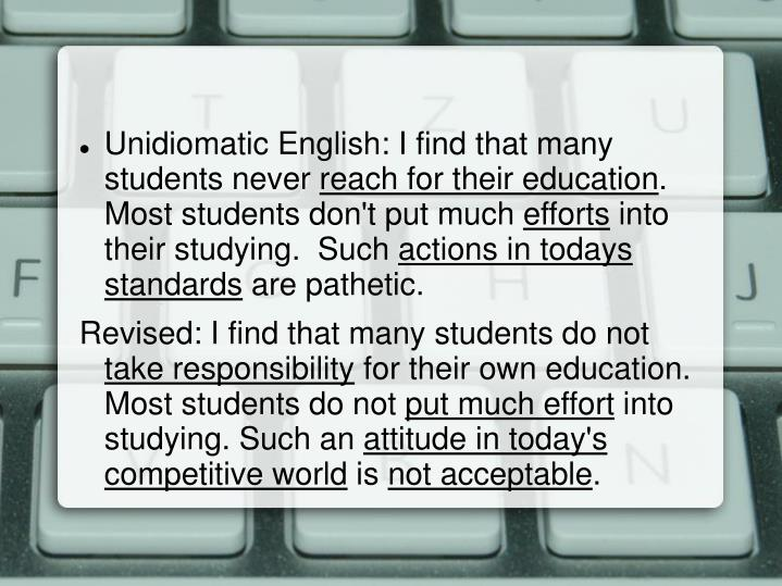 Unidiomatic English: I find that many students never