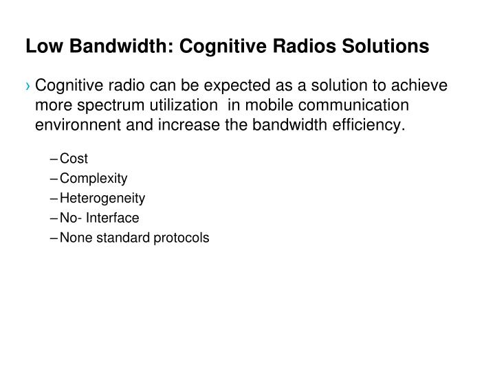 Low Bandwidth: Cognitive Radios Solutions