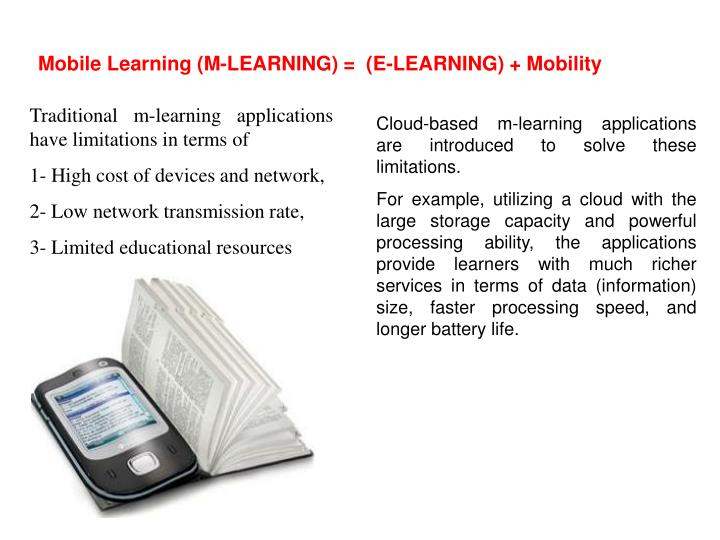 Mobile Learning (M-LEARNING) =  (E-LEARNING) + Mobility