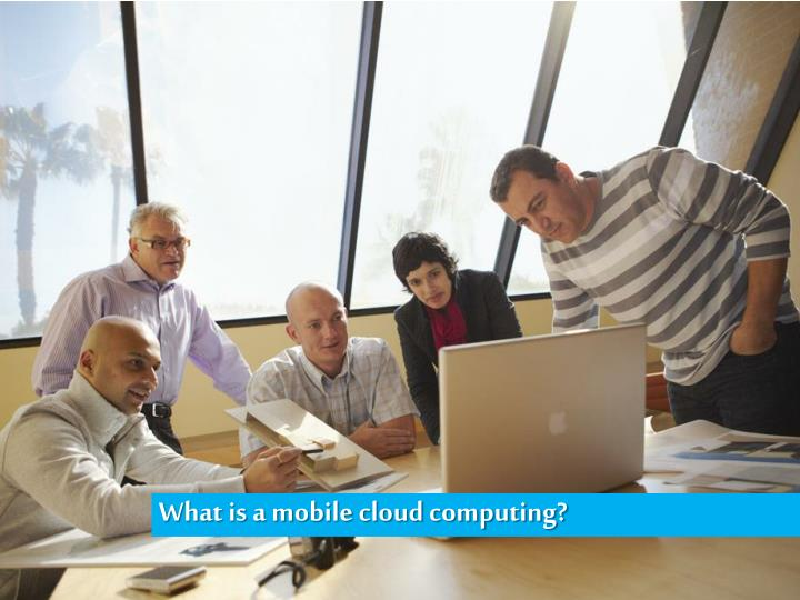 What is a mobile cloud computing?