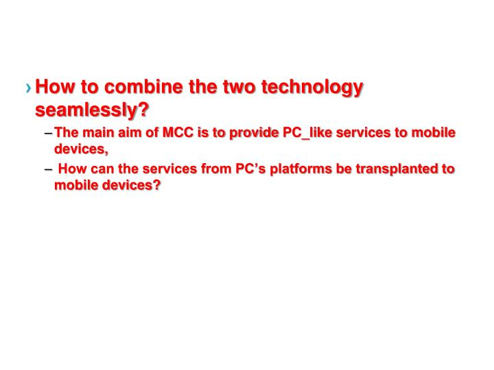 How to combine the two technology seamlessly?