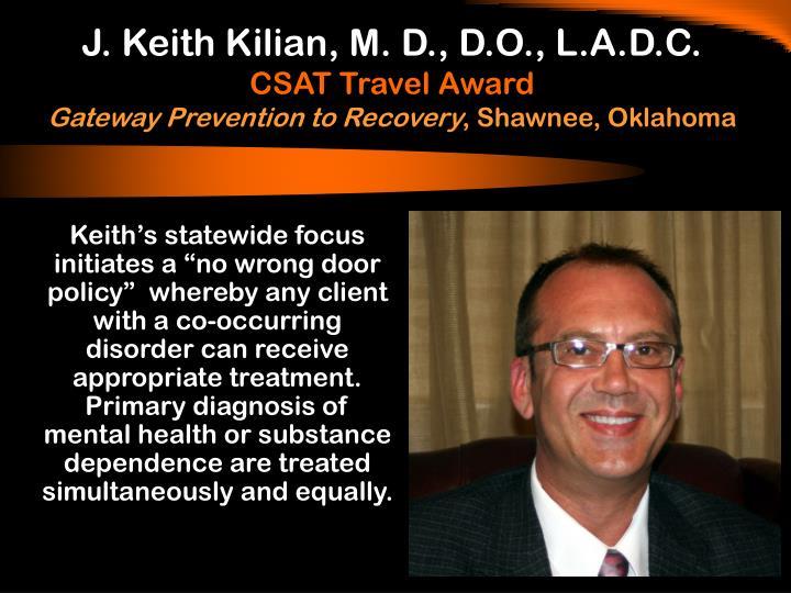 J. Keith Kilian, M. D., D.O., L.A.D.C.