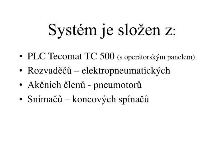 Systém je složen z