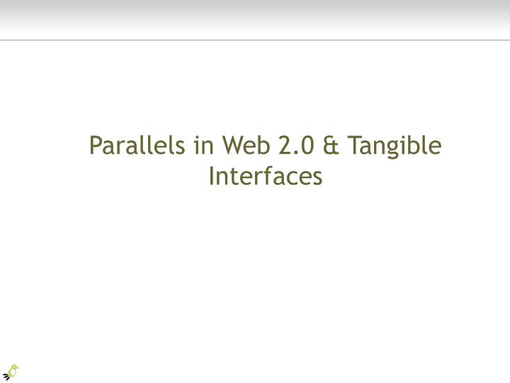 Parallels in Web 2.0 & Tangible Interfaces