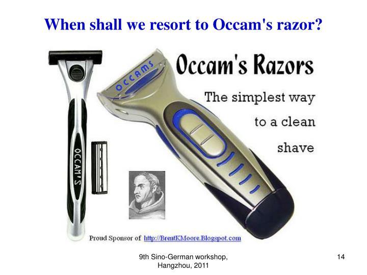 When shall we resort to Occam's razor?