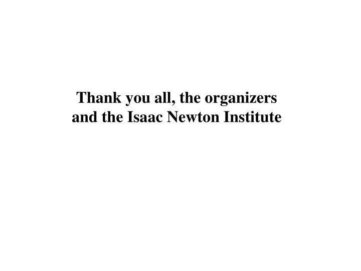 Thank you all, the organizers
