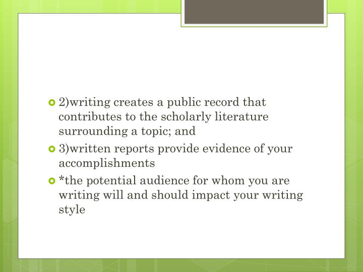 2)writing creates a public record that contributes to the scholarly literature surrounding a topic; and